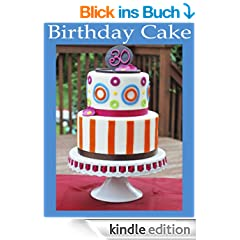 Birthday Cake Pictures and Ideas!! (English Edition)