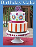 Birthday Cake Pictures and Ideas!!