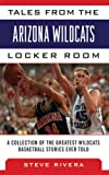 Tales from the Arizona Wildcats Locker Room: A Collection of the Greatest Wildcat Basketball Stories Ever Told (Tales from the Team)