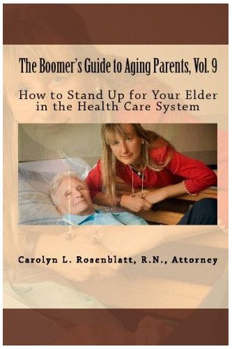 How to Stand Up for Your Elder in the Health Care System, The Boomer's Guide to Aging Parents, Vol. 9 (The Boomers Guide To Aging Parents)