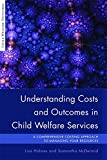 img - for Understanding Costs and Outcomes in Child Welfare Services: A Comprehensive Costing Approach to Managing Your Resources (Child Welfare Outcomes) book / textbook / text book
