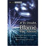 If in Doubt, Blame the Aliens!: A New Scientific Analysis of UFO Sightings, Alleged Alien Abductions, Animal Mutilations and Crop Circlesby L. G. Howarth