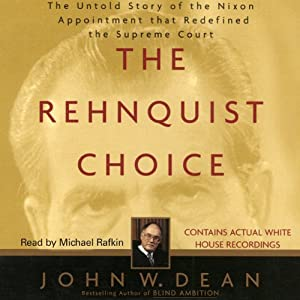 The Rehnquist Choice: The Untold Story of the Nixon Appointment that Red | [John W. Dean]