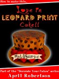 How to make this Love in Leopard Print Cake (Decorate Your Cakes)