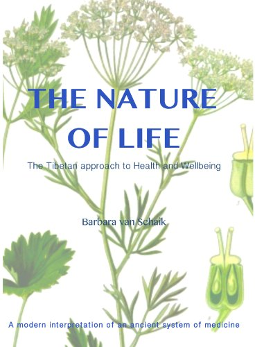 The Nature Of Life: The Tibetan Approach To Health And Wellbeing - A Modern Interpretation Of An Ancient System Of Medicine