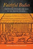 Faithful Bodies: Performing Religion and Race in the Puritan Atlantic (Early American Places)