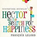 Hector and the Search for Happiness (       UNABRIDGED) by François Lelord Narrated by James Clamp