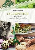 La cuisine verte: Meine schönsten vegetarischen Rezepte aus Frankreich