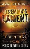 Jeremiahs Lament: Episodes in Anti-Catholicism