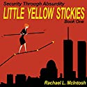 Little Yellow Stickies: Security Through Absurdity, Book 1 Audiobook by Rachael L. McIntosh Narrated by Cynthia Hemminger
