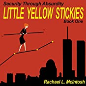 Little Yellow Stickies: Security Through Absurdity, Book 1 | Rachael L. McIntosh