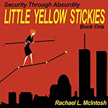 Little Yellow Stickies: Security Through Absurdity, Book One Audiobook by Rachael L. McIntosh Narrated by Cynthia Hemminger