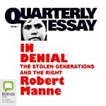 Quarterly Essay 1: In Denial: The Stolen Generations and the Right | Robert Manne