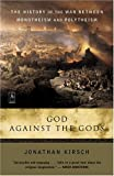 God Against The Gods: The History of the War Between Monotheism and Polytheism (0142196339) by Kirsch, Jonathan