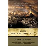 God Against The Gods: The History of the War Between Monotheism and Polytheism ~ Jonathan Kirsch