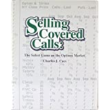 Selling Covered Calls: The Safest Game in the Options Market ~ Charles J. Caes