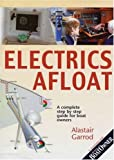 Practical Boat Owner's Electrics Afloat: A Complete Step by Step Guide for Boat Owners A.E. Garrod