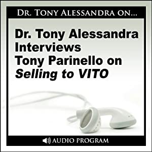 Dr. Tony Alessandra Interviews Tony Parinello on Selling to VITO | [Tony Parinello]