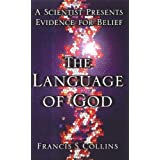 The Language of God: A Scientist Presents Evidence for Beliefby Francis Collins