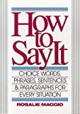 img - for How to Say It: Choice Words, Phrases, Sentences & Paragraphs for Every Situation by Rosalie Maggio (1990-01-03) book / textbook / text book