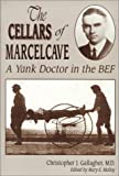 Bernard J. Gallagher The Cellars of Marcelcave: A Yank Doctor in the Bef