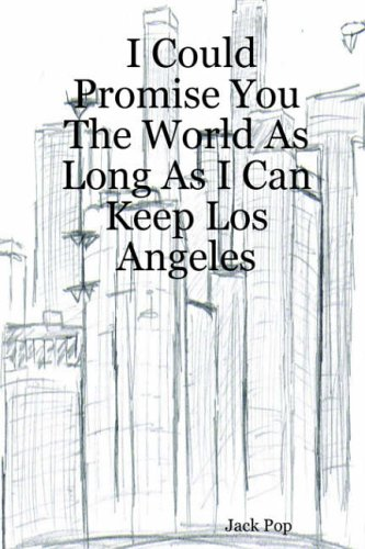I Could Promise You the World as Long as I Can Keep Los Angeles