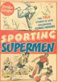 Sporting Supermen: The True Stories of Our Childhood Comic Heroes