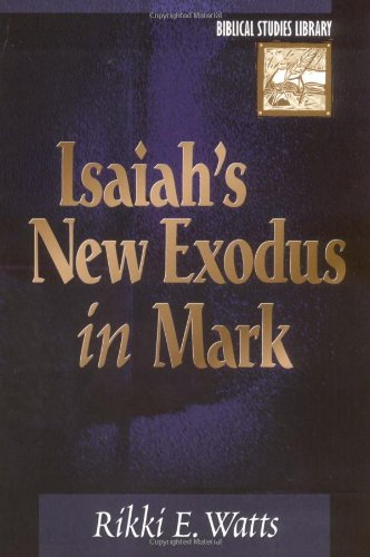 Isaiah's New Exodus in Mark (Biblical Studies Library)