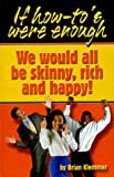 If How To's Were Enough, We Would All Be Skinny, Rich and Happy