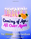 Coming of Age...All Over Again: The Ultimate Midlife Handbook (0821258397) by Klimo, Kate