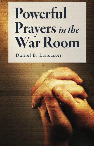 Powerful Prayers in the War Room: Learning to Pray like a Powerful Prayer Warrior (Spiritual Battle Plan for Prayer) (Volume 1)