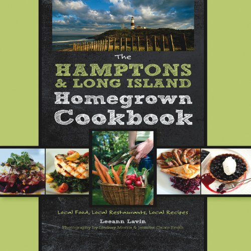 The Hamptons and Long Island Homegrown Cookbook: Local Food, Local Restaurants, Local Recipes (Homegrown Cookbooks) by Leeann Lavin