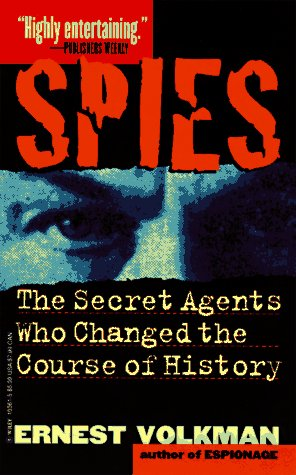 Spies: The Secret Agents Who Changed the Course of History, Ernest Volkman