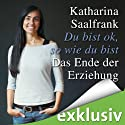 Du bist ok, so wie du bist: Das Ende der Erziehung Hörbuch von Katharina Saalfrank Gesprochen von: Katrin Zimmermann