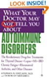 What Your Doctor May Not Tell You About(TM): Autoimmune Disorders: The Revolutionary Drug-free Treatments for Thyroid Disease, Lupus, MS, IBD, Chronic Fatigue, Rheumatoid Arthritis, and Other Diseases