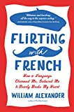 img - for Flirting with French: How a Language Charmed Me, Seduced Me, and Nearly Broke My Heart book / textbook / text book