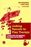 Linking parents to play therapy :  a practical guide with applications, interventions, and case studies /