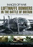 Luftwaffe Bombers in the Battle of Britain (Images of War)