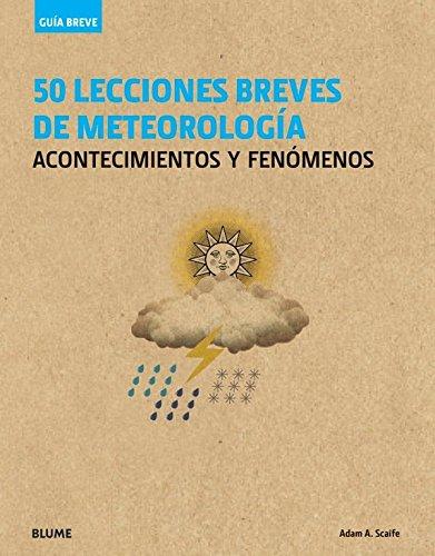 Guía Breve. 50 lecciones breves de meteorología: acontecimientos y fenómenos