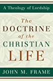 img - for The Doctrine of the Christian Life (A Theology of Lordship) book / textbook / text book