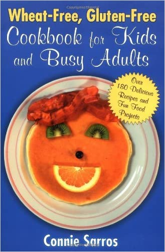 Wheat-Free, Gluten-Free Cookbook for Kids and Busy Adults written by Connie Sarros