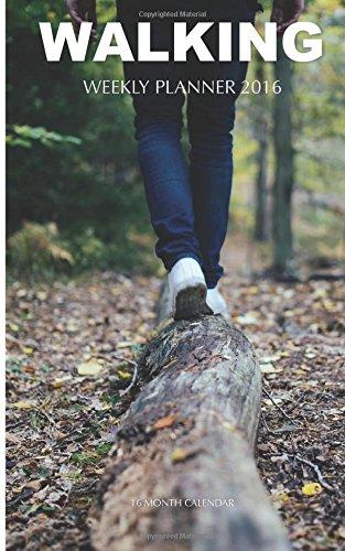 Walking Weekly Planner 2016: 16 Month Calendar