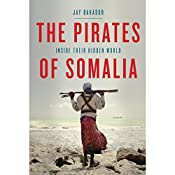 The Pirates of Somalia: Inside Their Hidden World | [Jay Bahadur]
