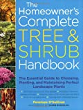 The Homeowners Complete Tree & Shrub Handbook: The Essential Guide to Choosing, Planting, and Maintaining Perfect Landscape Plants