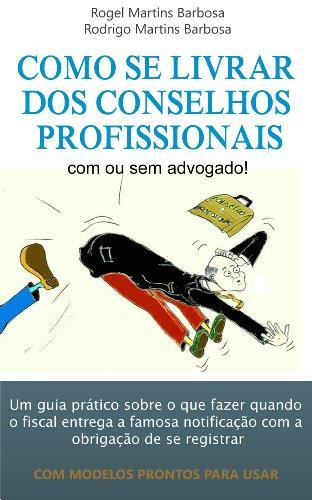 Rodrigo Martins Barbosa - Como se livrar dos conselhos profissionais com ou sem advogado