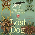 The Lost Dog (       UNABRIDGED) by Michelle de Kretser Narrated by Rowena Cooper