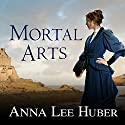 Mortal Arts: Lady Darby, Book 2 Audiobook by Anna Lee Huber Narrated by Heather Wilds