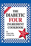 img - for The Diabetic Four Ingredient Cookbook (The Four Ingredient Cookbooks 2) book / textbook / text book