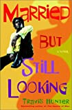 img - for Married but Still Looking: A Novel (Strivers Row) book / textbook / text book