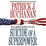 Suicide of a Superpower: Will America Survive to 2025? | Patrick J. Buchanan